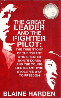 image of The Great Leader and the Fighter Pilot: The true story of the tyrant who created North Korea and the young Lieutenant who stole his way to freedom