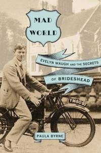 image of Mad World : Evelyn Waugh and the Secrets of Brideshead