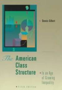 American Class Structure in an Age of Growing Inequality:  A New Synthesis by Dennis Gilbert - Paperback - 1997-03-01 - from Books Express and Biblio.com