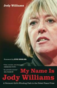 My Name Is Jody Williams : A Vermont Girl's Winding Path to the Nobel Peace Prize