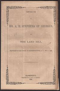 SPEECH OF MR. A. H. STEPHENS, OF GEORGIA, ON THE LAND BILL. Delivered in the House of Representatives, U.S., July 7, 1846.