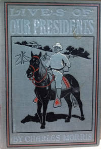 The Lives of the Presidents and How They Reached the White House:   Containing an Account of the Boyhood Days, Adventures, Careers and Homes  of the Twenty-Six Presidents of the United States of America