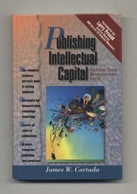 Publishing Intellectual Capital: Getting Your Business Into Print  - 1st  Edition/1st Printing