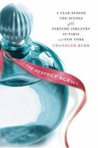 image of The Perfect Scent : A Year Inside the Perfume Industry in Paris and New York