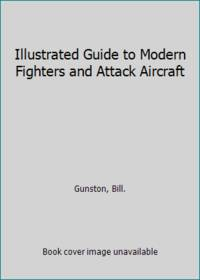 Illustrated Guide to Modern Fighters and Attack Aircraft by  Bill Gunston - Hardcover - 1987 - from ThriftBooks and Biblio.com