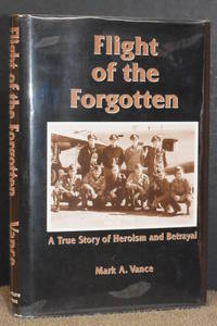 Flight of the Forgotten; A True Story of Heroism and Betrayal