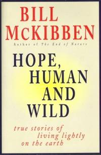 Hope, Human and Wild: True Stories of Living Lightly on the Earth, McKibben, Bill