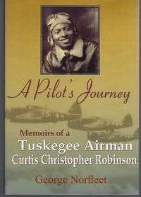 A Pilot's Journey: Memoirs of a Tuskegee Airman, Curtis Christopher Robinson