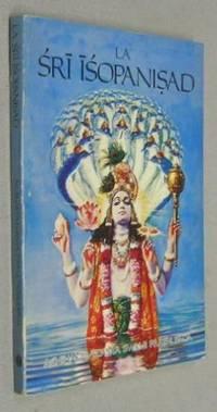 LA SRI ISOPANISAD La connaissance qui nous rapproche de Krsna, Dieu, la Personne Suprême