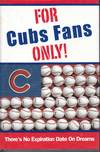 For Cubs Fans Only!  There's No Expiration Date On Dreams