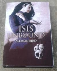 """ISIS Unbound (SIGNED Limited Edition) Copy """"PC"""" of 13 by  Allyson Bird - Signed First Edition - 2011 - from Book Gallery // Mike Riley and Biblio.com"""