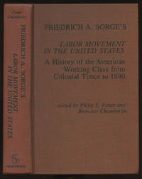 Friedrich A. Sorge's Labor Movement in the United States: A History of the American Working Class from Colonial Times to 1890 (Contributions in Economics and Economic History, Number 15) by  Friedrich A.; Edited by Philip S. Foner and Brewster Chamberlin Sorge - First edition - 1977 - from Caliban Books  and Biblio.com