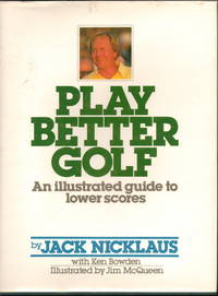 Play Better Golf: An Illustrated Guide To Lower Scores