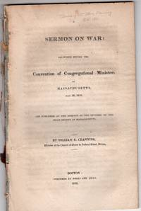 A sermon on war: delivered before the Convention of Congregational Ministers of Massachusetts, May 30, 1816. And published at the request of the officers of the Peace Society of Massachusetts