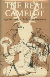image of The Real Camelot: Paganism and the Arthurian Romances