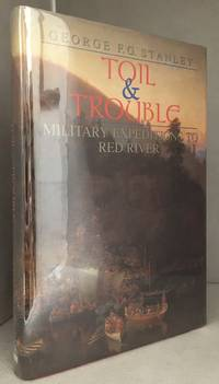 Toil & Trouble; Military Expeditions to Red River (Publisher series: Canadian War Museum Publication.)