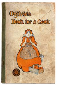 image of Ogilvie's Book For A Cook: A Selection of Recipes and Other Things Adapted to the Needs of the Average Housekeeper, Some Entirely New, and All Have Been Thoroughly Tested