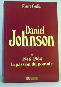 Daniel Johnson: 1946-1964 La Passion Du Pouvoir