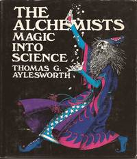 image of The Alchemists: Magic Into Science (Science and Superstition Series #4)
