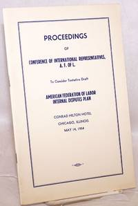 Proceedings of Conference of International Representatives, A.F. of L. to consider tentative draft American Federation of Labor internal disputes plan.  Conrad Hilton Hotel, Chicago, Illinois, May 14, 1954