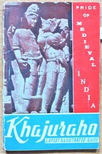 image of Pride of Medieval India: Khajuraho (Latest Illustrated Guide)
