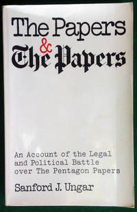 THE PAPERS AND THE PAPERS: AN ACCOUNT OF THE LEGAL AND POLITICAL BATTLE OVER THE PENTAGON PAPERS,