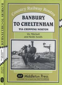 image of Banbury to Cheltenham Via Chipping Norton (Country Railway Routes Series)