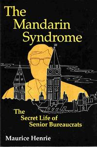 The Mandarin Syndrome The Secret Life of Senior Bureaucrats by  Maurice Henrie - Paperback - First Edition - 1990 - from Riverwash Books and Biblio.co.uk