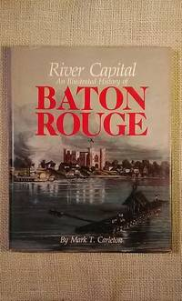 River Capital:  An Illustrated History of Baton Rouge
