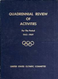 A Report for the Quadrennial Period 1965-1969. (Quadrennial Review of Activities). Presented at the Quadrennial Meeting of the United States Olympic Committee Denver-Hilton, Hotel, Denver, Colo., April 18-20, 1969
