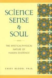 SCIENCE SENSE & SOUL The Mystical-Physical Nature of Human Existence