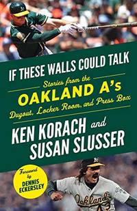 If These Walls Could Talk: Oakland A's: Stories from the Oakland A's Dugout, Locker Room,...