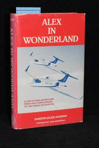 image of Alex in Wonderland; A Life of High Adventure from War-torn Europe to the World of Aviation
