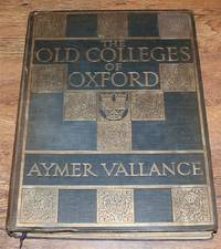 The Old Colleges of Oxford; Their Architectural History Illustrated and Described