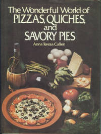 The Wonderful World Of Pizzas, Quiches, And Savory Pies by  Anna Teresa Callen - 1st Edition - 1981 - from Chris Hartmann, Bookseller and Biblio.com