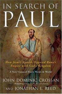 In Search of Paul : How Jesus' Apostle Opposed Rome's Empire with God's Kingdom