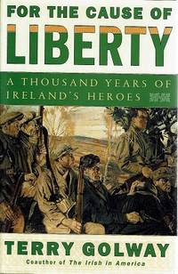 image of For The Cause Of Liberty: A Thousand Years Of Ireland's Heroes