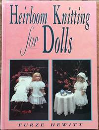 Heirloom Knitting for Dolls: Classic Patterns in Knitted Cotton by  Furze Hewitt - First UK edition - 1993 - from The Glass Key (SKU: 98830)