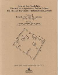 Life on the Floodplain: Further Investigations At Pueblo Salado for  Phoenix Sky Harbor International Airport - Volume 2 Data Recovery and  Re-Evaluation - Parts 1 & 2