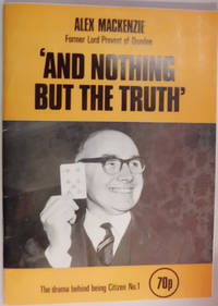 'And Nothing But The Truth' Former Lord Provost of Dundee by  Alex MacKenzie - Paperback - 1976 - from Hanselled Books (SKU: 059812)