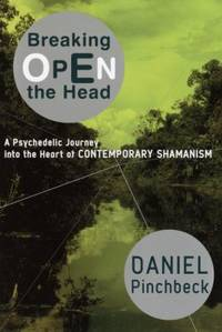 image of Breaking Open the Head : A Psychedelic Journey into the Heart of Contemporary Shamanism