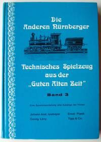 """Die anderen Nürnberger. Technisches Spielzeug aus der """"Guten alten Zeit"""" Band  3"""