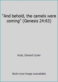 And behold  the camels were coming Genesis 24:63