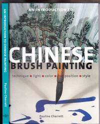 "An Introduction to ""Chinese Brush Painting"":  Technique - Light - Colour - Composition - Style   -over 150 illustrations"