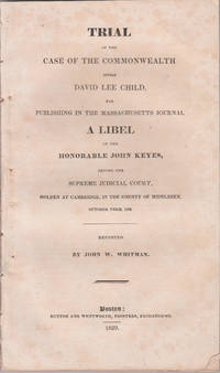 Trial of the Cases of the Commonwealth versus David Lee Child, for publishing ... a libel of the Honorable John Keyes ....