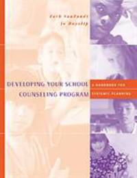 Developing Your School Counseling Program : A Handbook for Systemic Planning