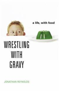 image of Wrestling with Gravy : A Life, with Food