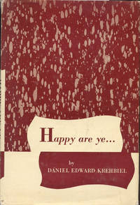 HAPPY ARE YE ... by  Daniel Edward Krehbiel - First Edition, First Thus - 1958 - from 100 POCKETS and Biblio.com