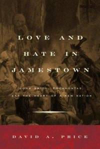Love and Hate in Jamestown : John Smith, Pocahontas, and the Heart of a New Nation