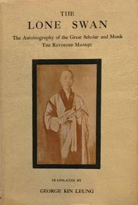 The lone swan, the autobiography of the great scholar and monk the Reverend Mandju